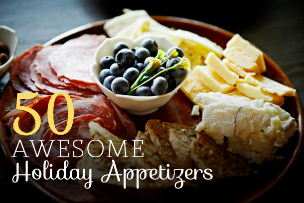50 awesome holiday appetizers for Great party appetizer recipes